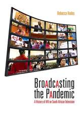 Broadcasting the Pandemic:  A History of HIV on South African Television
