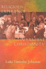 Religious Experience in Earliest Christianity:  A Comprehensive Guide