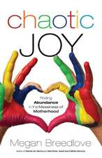 Chaotic Joy:  Finding Abundance in the Messiness of Motherhood