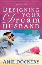 Designing Your Dream Husband:  The Best-Selling Guide to Understanding and Managing Your Feelings of Anger, Guilt, Self-Awareness and Love
