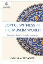 Joyful Witness in the Muslim World:  Sharing the Gospel in Everyday Encounters