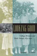 Looking Good – College Women and Body Image, 1875–1930