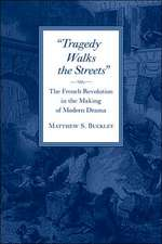 Tragegy Walks the Streets – The French Revolution in the Making of Modern Drama