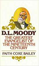 D. L. Moody:  The Greatest Evangelist of the Nineteenth Century