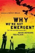 Why We're Not Emergent:  (By Two Guys Who Should Be)