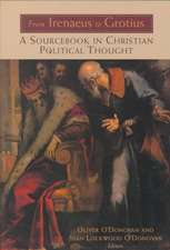 From Irenaeus to Grotius:  A Sourcebook in Christian Political Thought 100-1625