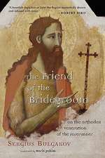 The Friend of the Bridegroom:  On the Orthodox Veneration of the Forerunner
