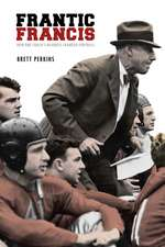 Frantic Francis: How One Coach's Madness Changed Football