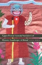 Upper Perené Arawak Narratives of History, Landscape, and Ritual