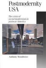Postmodernity USA: The Crisis of Social Modernism in Postwar America