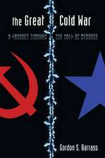 The Great Cold War: A Journey Through the Hall of Mirrors