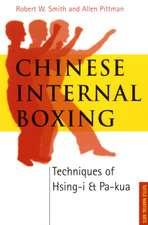 Chinese Internal Boxing: Techniques of Hsing-I & Pa-Kua