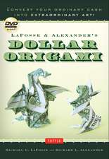 LaFosse & Alexander's Dollar Origami : Convert Your Ordinary Cash into Extraordinary Art!: Origami Book with 48 Origami Paper Dollars, 20 Projects and Instructional DVD