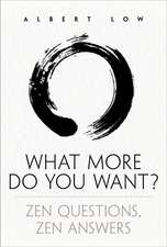 What More Do You Want?: Zen Questions, Zen Answers
