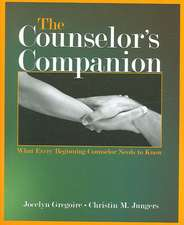 The Counselor's Companion:  What Every Beginning Counselor Needs to Know