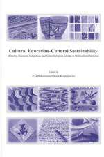 Cultural Education--Cultural Sustainability:  Minority, Diaspora, Indigenous and Ethno-Religious Groups in Multicultural Societies