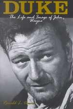 Duke:  Life and Image of John Wayne, the