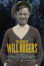 The Papers of Will Rogers, Volume Four:  From Broadway to the National Stage, September 1915-July 1928
