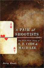 A Pair of Shootists:  The Wild West Story of S.F. Cody and Maud Lee
