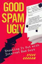 The Good, The Spam, And The Ugly: Shooting It Out with Internet Bad Guys