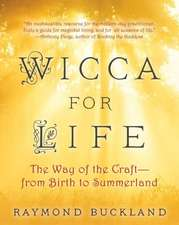 Wicca For Life: The Way of the Craft - From Birth to Summerland