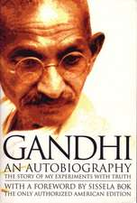 Gandhi an Autobiography:  The Story of My Experiments with Truth