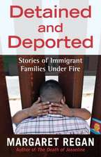 Detained and Deported:  Stories of Immigrant Families Under Fire