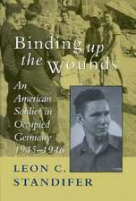 Binding Up the Wounds:  An American Soldier in Occupied Germany, 1945--1946