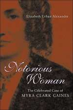 Notorious Woman:  The Celebrated Case of Myra Clark Gaines