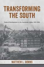 Transforming the South:  Federal Development in the Tennessee Valley, 1915-1960