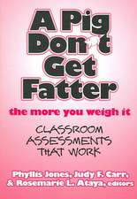 A Pig Don't Get Fatter the More You Weigh It:  Classroom Assessments That Work