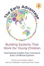 The Early Advantage 2--Building Systems That Work for Young Children: International Insights from Innovative Early Childhood Systems