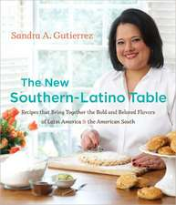 The New Southern-Latino Table:  Recipes That Bring Together the Bold and Beloved Flavors of Latin America & the American South