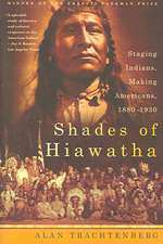 Shades of Hiawatha:  Staging Indians, Making Americans, 1880-1930