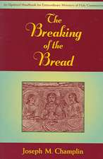 The Breaking of the Bread:  An Updated Handbook for Extraordinary Ministers of Holy Communi on