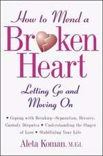 How to Mend a Broken Heart: Letting Go and Moving On