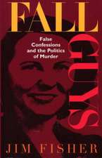 Fall Guys: False Confessions and the Politics of Murder