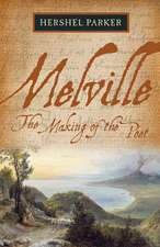 Melville: The Making of the Poet