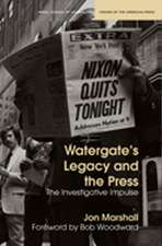 Watergate's Legacy and the Press: The Investigative Impulse