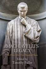 """Machiavelli's Legacy:  """"The Prince"""" After Five Hundred Years"""