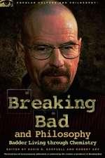 Breaking Bad and Philosophy:  Badder Living Through Chemistry