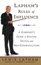 Lapham's Rules of Influence:  A Careerist's Guide to Success, Status, and Self-Congratulation