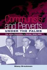 Communists and Perverts Under the Palms:  The Johns Committee in Florida, 1956-1965
