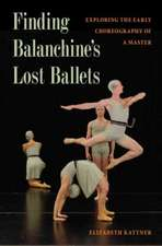 FINDING BALANCHINES LOST BALLETS