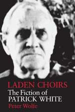 Laden Choirs:  The Fiction of Patrick White