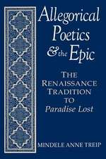Allegorical Poetics and the Epic:  The Renaissance Tradition to Paradise Lost