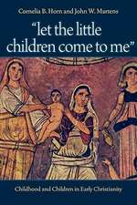 Let the Little Children Come to Me:  Childhood and Children in Early Christianity