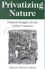 Privatizing Nature:  Political Struggles for the Global Commons