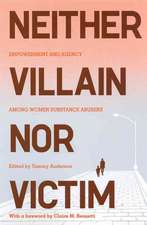Neither Villain nor Victim: Empowerment and Agency among Women Substance Abusers