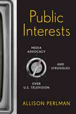 Public Interests:  Media Advocacy and Struggles Over U.S. Television